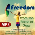 Freedom from the Roots of Fear (4 MP3 Teaching Download set) by Ray Hughes, Barbara Yoder, Bill Mckenzie, Jeremy Lopez