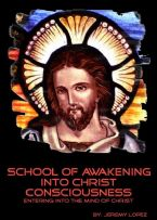 School of Awakening Into Christ Consciousness (4 Week Course Hard Copy) by Jeremy Lopez