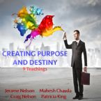 Creating Purpose and Destiny (9 CD Teaching set) Jerame Nelson, Mahesh Chavda, Craig Nelson, and Patricia King