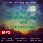 God's Physics, Frequencies and Vibrations  (MP3 Download) by Katie Souza, JoAnn McFatter, Dutch Sheets, Larry Randolph, Jeremy Lopez and Deborah Jones