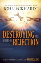 Destroying The Spirit Of Rejection (book) by John Eckhardt