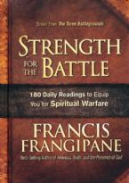 Strength for the Battle: Wisdom and Insight to Equip You for Spiritual Warfare (book) by Francis Frangipane