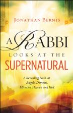 A Rabbi Looks at the Supernatural A Revealing Look at Angels, Demons, Miracles, Heaven and Hell (book) by Jonathan Bernis