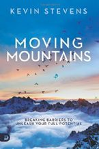 Moving Mountains: Breaking Barriers to Unleash Your Full Potential (book) by Kevin Stevens