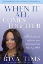 When It All Comes Together: How God Can Redeem Your Brokenness For His Glory (book) by Riva Tims
