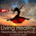 CLiving Healthy Vibrationally and Spiritually(MP3 Teaching) - Click To Enlarge