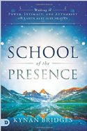 CSchool of the Presence: Walking in Power, Intimacy, and Authority on Earth as it is in Heaven (Book) by Kynan Bridges - Click To Enlarge
