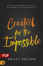 Created for the Impossible: Break Every Hindering Thought, Believe What God Says about You (PDF Download) by Krissy Nelson