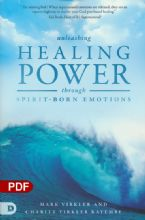 Unleashing Healing Power Through Spirit-Born Emotions: Experiencing God Through Kingdom Emotions (PDF Download) by Mark Virkler and Charity Kayembe