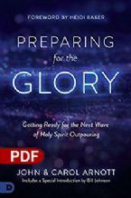 Preparing for the Glory: Getting Ready for the Next Wave of Holy Spirit Outpouring  (PDF Download) by John and Carol Arnott