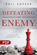 Defeating the Enemy: Exposing and Overcoming the Strategies of Satan (PDF Download) by Phil Hopper