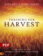 Training for Harvest: Stopping for the One, Believing for the Multitudes (PDF Download) by Heidi Baker and Rolland Baker