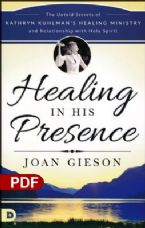 Healing in His Presence: The Untold Secrets of Kathryn Kuhlman's Healing Ministry and Relationship with Holy Spirit (PDF Download) by Joan Gieson