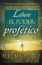 Libere el Poder Profético (Releasing the Power of the Prophetic - Spanish) Book by Jeremy Lopez